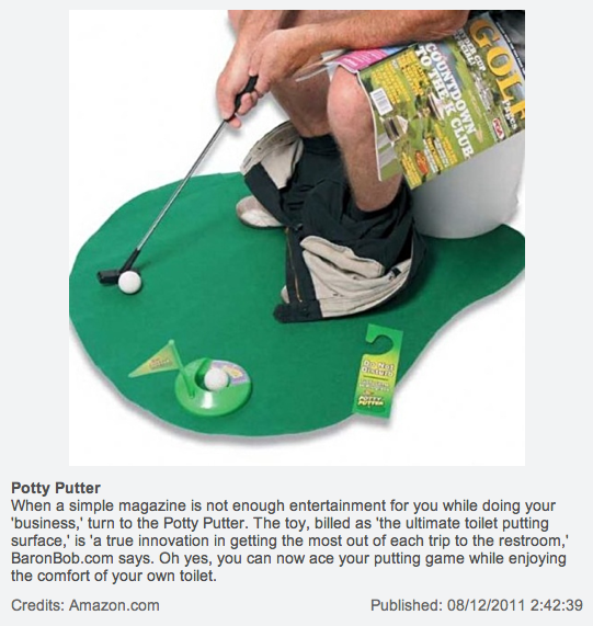 The Potty Putter: Can't get enough putting practice? Bored on the pot? http://www.nydailynews.com/news/money/world-stupidest-inventions-gallery-1.26294
